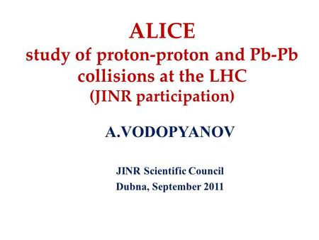 ALICE study of proton-proton and Pb-Pb collisions at the LHC (JINR participation) A.VODOPYANOV JINR Scientific Council Dubna, September 2011.