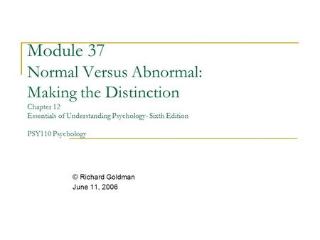 Module 37 Normal Versus Abnormal: Making the Distinction Chapter 12 Essentials of Understanding Psychology- Sixth Edition PSY110 Psychology © Richard.