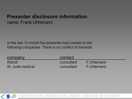 C E N T E R F O R C O N G E N I T A L H E A R T D I S E A S E S T U T T G A R T Presenter disclosure information name: Frank Uhlemann In the last 12 month.