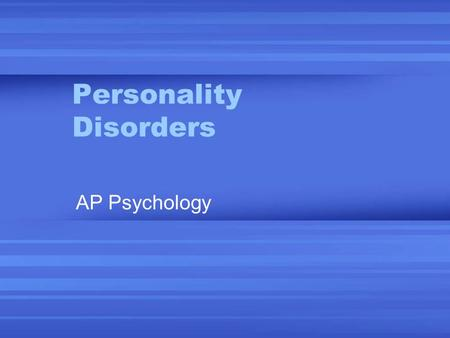 Personality Disorders AP Psychology. Personality Disorders Are a class of disorders marked by extreme, inflexible personality traits. People with these.