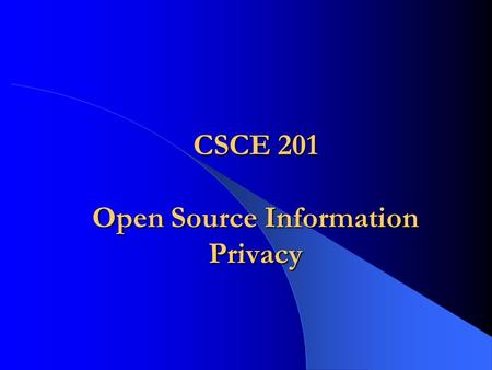 CSCE 201 Open Source Information Privacy. CSCE 201 - Farkas2 Reading List Recommended reading: – Open Source Intelligence: Private Sector Capabilities.