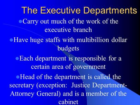 The Executive Departments Carry out much of the work of the executive branch Have huge staffs with multibillion dollar budgets Each department is responsible.