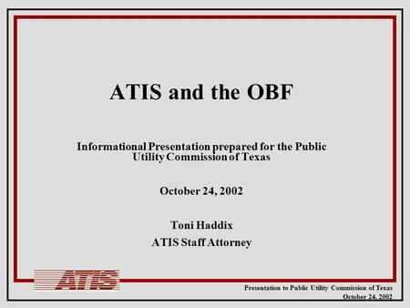 Presentation to Public Utility Commission of Texas October 24, 2002 ATIS and the OBF Informational Presentation prepared for the Public Utility Commission.