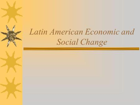 Latin American Economic and Social Change. Warm-up- True or False?  By 1830 all of Spanish South America had gained its independence  With the expansion.