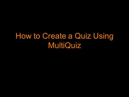 How to Create a Quiz Using MultiQuiz. Step 1 Go to  Create an account and activate the account via.