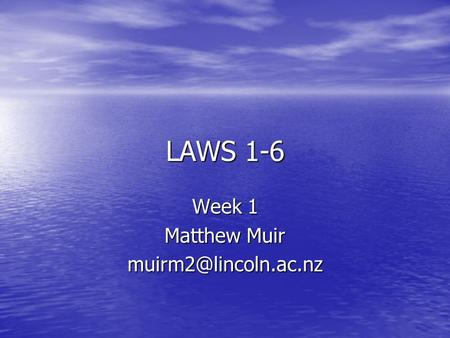 LAWS 1-6 Week 1 Matthew Muir