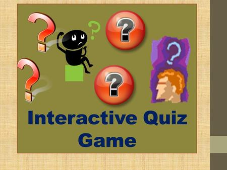 Interactive Quiz Game Select the correct answer of each number. Click the letter that best answer to the questions below.