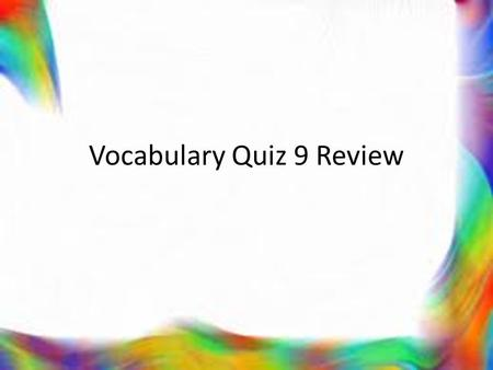 Vocabulary Quiz 9 Review. Bucket Ball One student from each team will compete for every question. The team that guesses the correct answer the fastest.