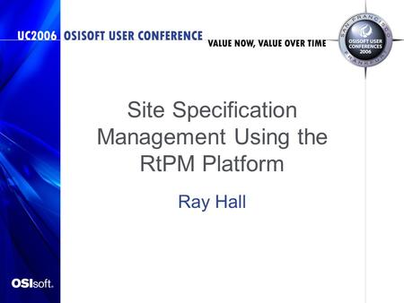 Site Specification Management Using the RtPM Platform Ray Hall.
