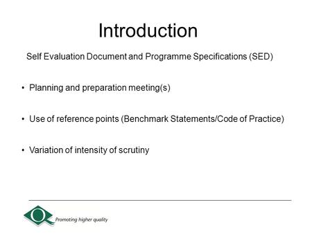Self Evaluation Document and Programme Specifications (SED) Planning and preparation meeting(s) Use of reference points (Benchmark Statements/Code of Practice)