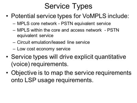 Service Types Potential service types for VoMPLS include: –MPLS core network - PSTN equivalent service –MPLS within the core and access network - PSTN.