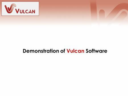 Demonstration of Vulcan Software. Content Demonstration Introduction to Vulcan GUI Project Description Creation of Model Analysis.