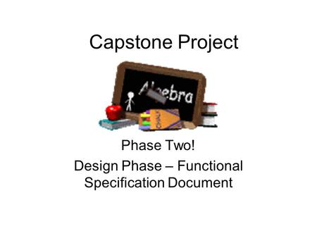 Capstone Project Phase Two! Design Phase – Functional Specification Document.