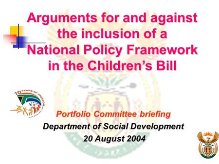 Arguments for and against the inclusion of a National Policy Framework in the Children's Bill Portfolio Committee briefing Department of Social Development.