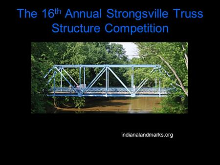 The 16 th Annual Strongsville Truss Structure Competition indianalandmarks.org.