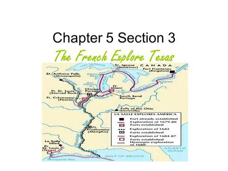Chapter 5 Section 3 The French Explore Texas. King Louis XIV sent La Salle to establish a French colony at the mouth of the Miss- issippi River. La Salle.