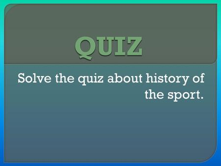 Solve the quiz about history of the sport.. 1. Sport event in which two five-person teams play against each other. 2. Before the rules of football were.