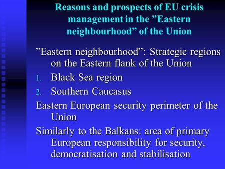 "Reasons and prospects of EU crisis management in the ""Eastern neighbourhood"" of the Union ""Eastern neighbourhood"": Strategic regions on the Eastern flank."