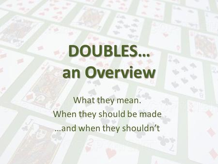 DOUBLES… an Overview What they mean. When they should be made …and when they shouldn't.