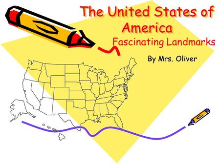 The United States of America By Mrs. Oliver Fascinating Landmarks.