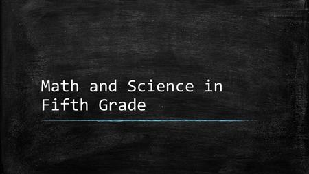 "Math and Science in Fifth Grade. Fifth Grade Math ▪ Math teachers: Davidson, Follis, Clenney ▪ District-wide Curriculum: Go Math ""GO Math! lessons are."