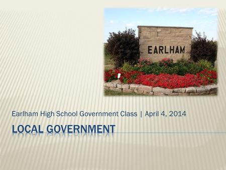 Earlham High School Government Class | April 4, 2014.