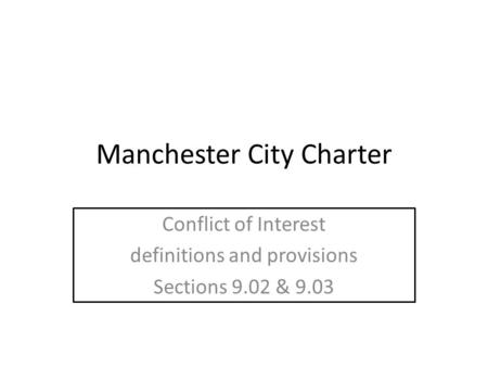 Manchester City Charter Conflict of Interest definitions and provisions Sections 9.02 & 9.03.