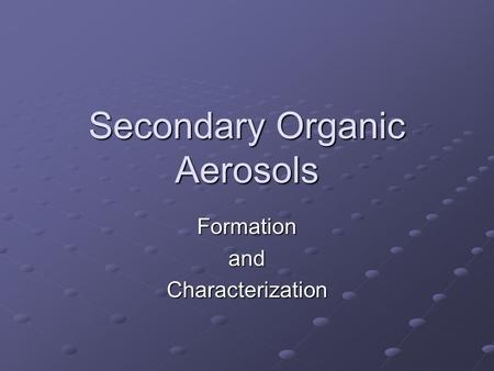 Secondary Organic Aerosols FormationandCharacterization.