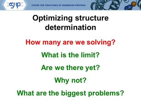 Optimizing structure determination How many are we solving? What is the limit? Are we there yet? Why not? What are the biggest problems?