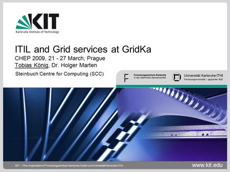 Www.kit.edu KIT – The cooperation of Forschungszentrum Karlsruhe GmbH und Universität Karlsruhe (TH) ITIL and Grid services at GridKa CHEP 2009, 21 - 27.