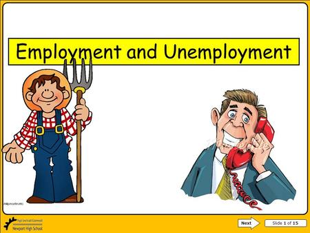 Slide 1 of 15 Next Employment and Unemployment. Slide 2 of 15 How employment and unemployment affect the local community When the economy is doing well,
