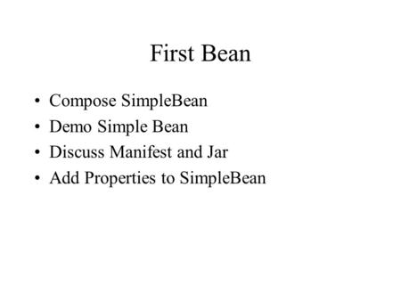 First Bean Compose SimpleBean Demo Simple Bean Discuss Manifest and Jar Add Properties to SimpleBean.