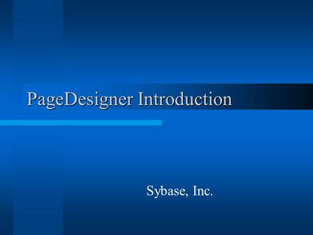 PageDesigner Introduction Sybase, Inc.. Features WYSIWYG web page editor for HTML/CSS/JSP/JSF pages Full HTML4.0, CSS2 support Design, Source and preview.