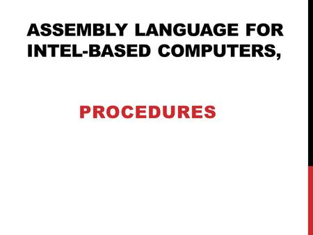 ASSEMBLY LANGUAGE FOR INTEL-BASED COMPUTERS, PROCEDURES.