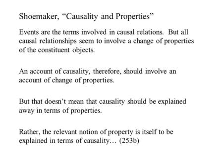 "Shoemaker, ""Causality and Properties"" Events are the terms involved in causal relations. But all causal relationships seem to involve a change of properties."