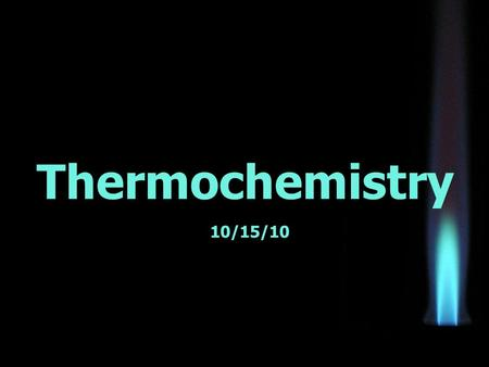 Thermochemistry 10/15/10. Part I: Thermochemistry Basics thermochemistry = the study of the transfers of energy as heat that accompany chemical reactions.