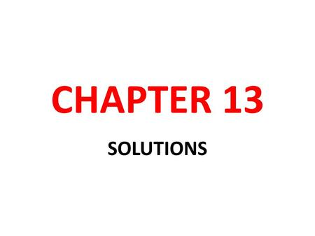 CHAPTER 13 SOLUTIONS. SOLUTION REVIEW Solutions are homogenous mixtures.  They consist of a larger component called the solvent and one or more smaller.