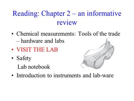 Reading: Chapter 2 – an informative review Chemical measurements: Tools of the trade – hardware and labs VISIT THE LAB Safety Lab notebook Introduction.