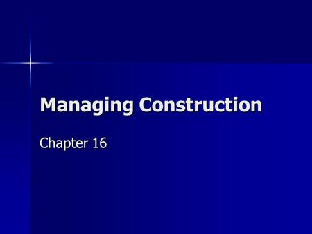 Managing Construction Chapter 16. Contractor Projects are overseen by a contractor who owns and operates a construction company. Projects are overseen.