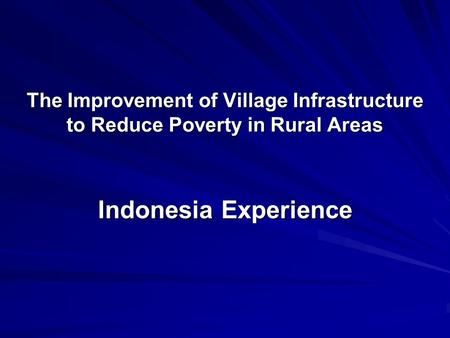 The Improvement of Village Infrastructure to Reduce Poverty in Rural Areas Indonesia Experience.