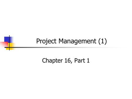 Project Management (1) Chapter 16, Part 1. Overview of Management 326 Operations and Operations Strategy Products, Processes, & Quality Operations Planning.