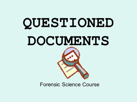 QUESTIONED DOCUMENTS Forensic Science Course. What is a document? Any fixed method of communication between one individual and another.