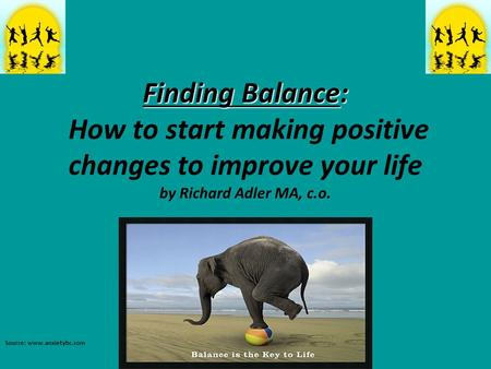 Finding Balance: Finding Balance: How to start making positive changes to improve your life by Richard Adler MA, c.o. Source: www.anxietybc.com.