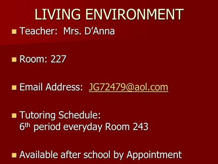 LIVING ENVIRONMENT Teacher: Mrs. D'Anna Teacher: Mrs. D'Anna Room: 227 Room: 227  Address:  Address: