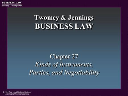© 2004 West Legal Studies in Business A Division of Thomson Learning BUSINESS LAW Twomey Jennings 1 st Ed. Twomey & Jennings BUSINESS LAW Chapter 27 Kinds.