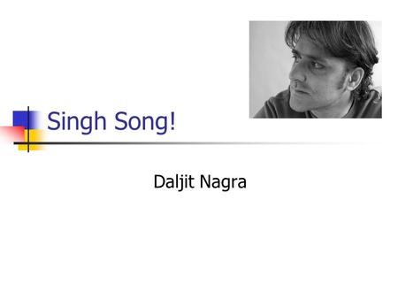 Singh Song! Daljit Nagra. Learning objectives AO1 – respond to texts critically and imaginatively, select and evaluate textual detail to illustrate and.