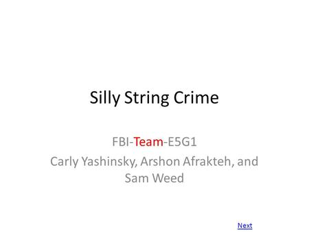 Silly String Crime FBI-Team-E5G1 Carly Yashinsky, Arshon Afrakteh, and Sam Weed Next.
