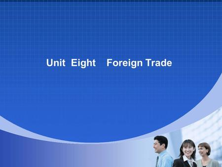 Unit Eight Foreign Trade. Part I Skill Focus---Note-taking (1) Part II Topic Focus---- China's Foreign Policy and International relations.