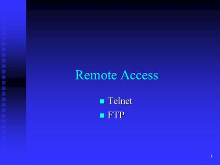 1 Remote Access Telnet Telnet FTP FTP. 2 Applications and Communications Telnet Telnet  Program for accessing systems remotely.  Available on Windows.