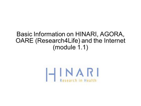 Basic Information on HINARI, AGORA, OARE (Research4Life) and the Internet (module 1.1)